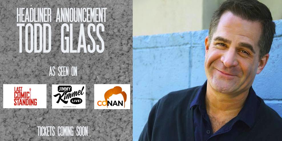 2nd Headliner Announcement: Todd Glass!