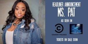Headliner Announcement: Ms. Pat